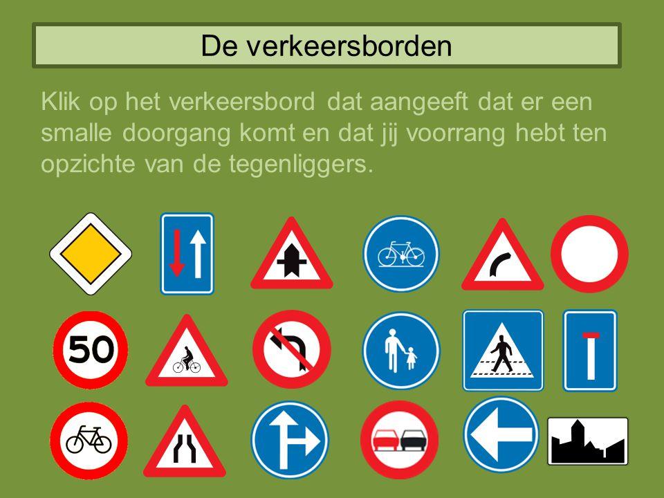 De verkeersborden Klik op het verkeersbord dat aangeeft dat er een smalle doorgang komt en dat jij voorrang hebt ten opzichte van de tegenliggers.