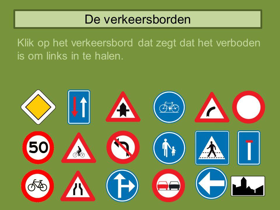 De verkeersborden Klik op het verkeersbord dat zegt dat het verboden is om links in te halen.