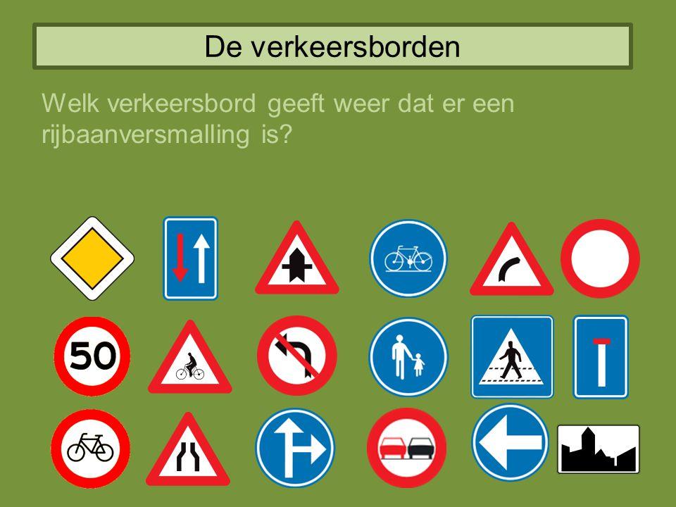 De verkeersborden Welk verkeersbord geeft weer dat er een rijbaanversmalling is?