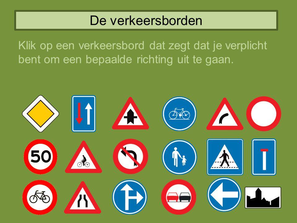 De verkeersborden Klik op een verkeersbord dat zegt dat je verplicht bent om een bepaalde richting uit te gaan.