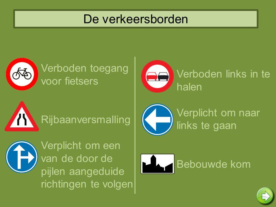 De verkeersborden Verboden toegang voor fietsers Rijbaanversmalling Verplicht om een van de door de pijlen aangeduide richtingen te volgen Verboden links in te halen Verplicht om naar links te gaan Bebouwde kom