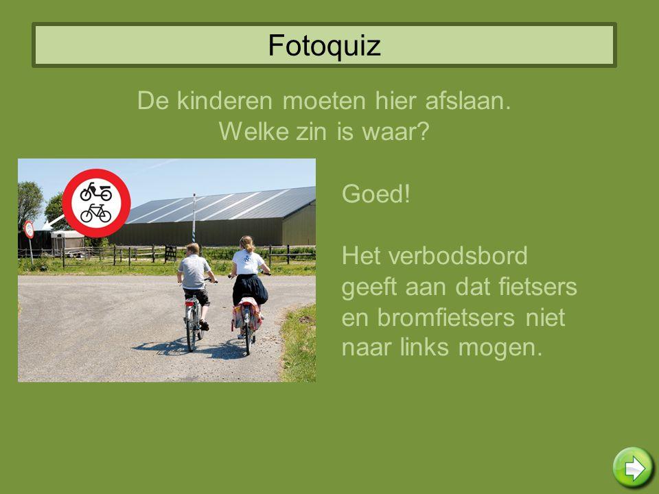 Fotoquiz Goed! Het verbodsbord geeft aan dat fietsers en bromfietsers niet naar links mogen. De kinderen moeten hier afslaan. Welke zin is waar?