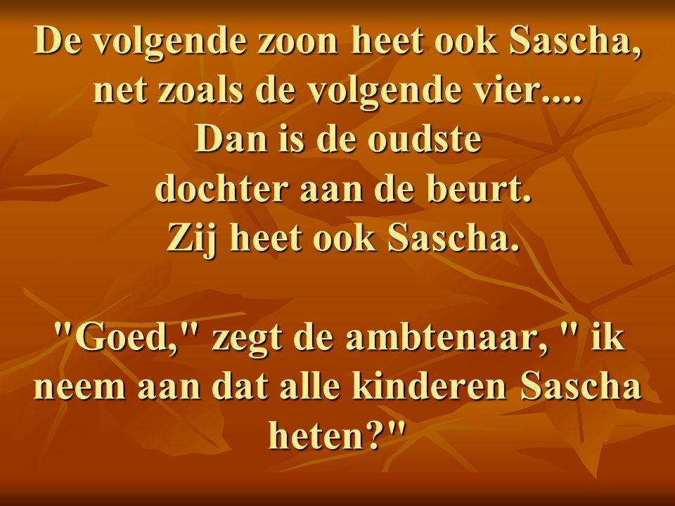 De volgende zoon heet ook Sascha, net zoals de volgende vier....