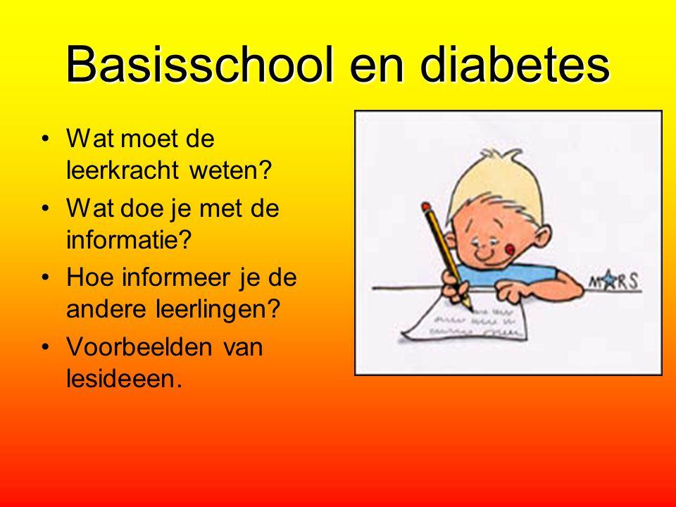 Basisschool en diabetes Wat moet de leerkracht weten? Wat doe je met de informatie? Hoe informeer je de andere leerlingen? Voorbeelden van lesideeen.