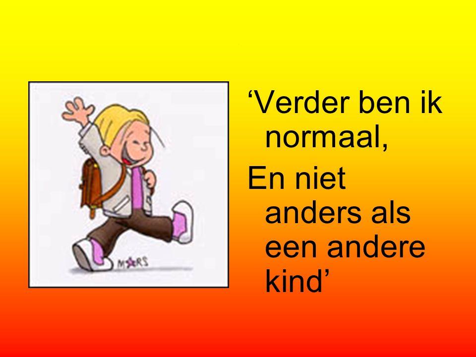 . 'Verder ben ik normaal, En niet anders als een andere kind'
