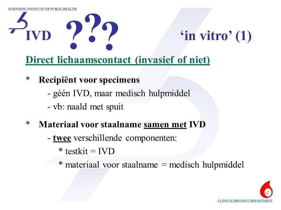 SCIENTIFIC INSTITUTE OF PUBLIC HEALTH CLINICAL BIOLOGY DEPARTMENT Direct lichaamscontact (invasief of niet) * Recipiënt voor specimens - géén IVD, maa