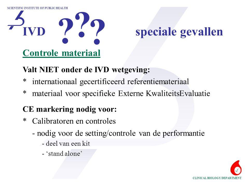 SCIENTIFIC INSTITUTE OF PUBLIC HEALTH CLINICAL BIOLOGY DEPARTMENT Controle materiaal Valt NIET onder de IVD wetgeving: *internationaal gecertificeerd