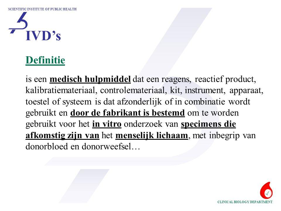 SCIENTIFIC INSTITUTE OF PUBLIC HEALTH CLINICAL BIOLOGY DEPARTMENT IVD's Definitie is een medisch hulpmiddel dat een reagens, reactief product, kalibra