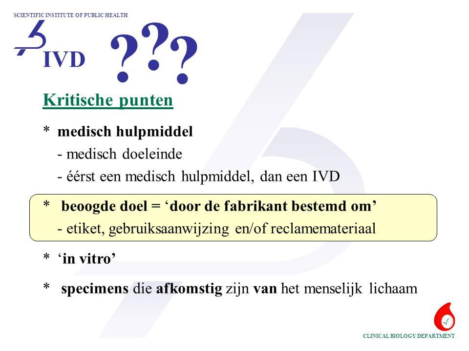 SCIENTIFIC INSTITUTE OF PUBLIC HEALTH CLINICAL BIOLOGY DEPARTMENT Kritische punten *medisch hulpmiddel - medisch doeleinde - éérst een medisch hulpmid