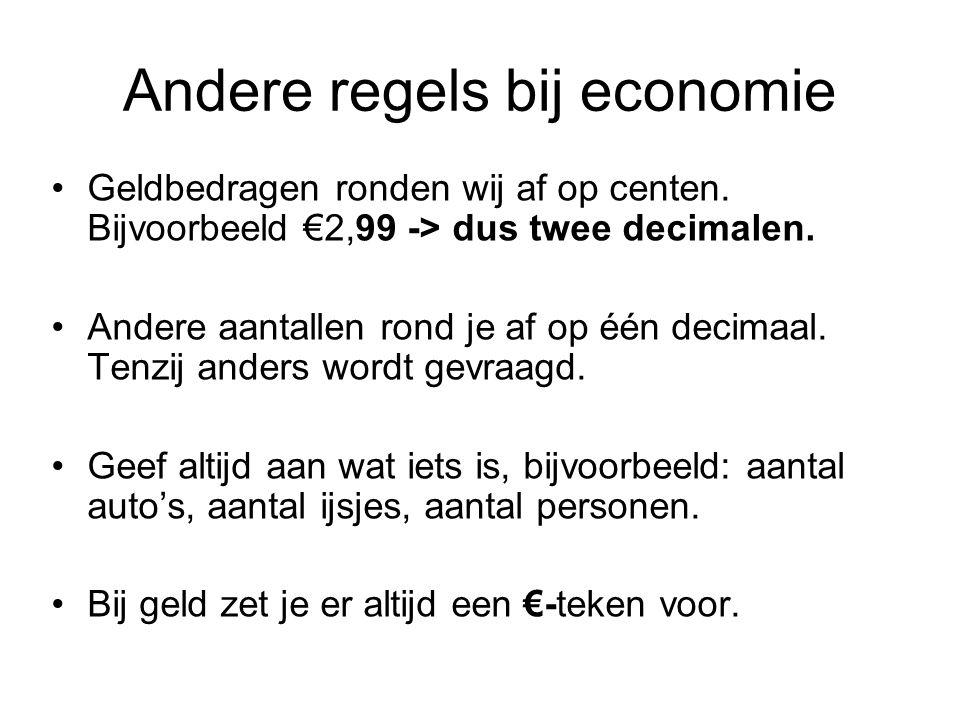 Andere regels bij economie Geldbedragen ronden wij af op centen.
