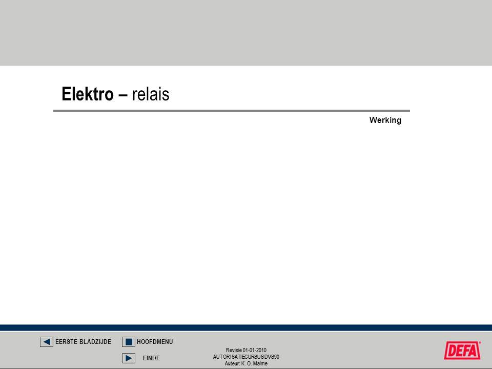Revisie 01-01-2010 AUTORISATIECURSUS DVS90 Auteur: K. O. Malme Revisie 01-01-2010 AUTORISATIECURSUS DVS90 Auteur: K. O. Malme Elektro – relais EERSTE