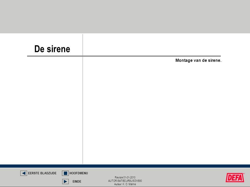 Revisie 01-01-2010 AUTORISATIECURSUS DVS90 Auteur: K. O. Malme De sirene EERSTE BLADZIJDEHOOFDMENU EINDE Montage van de sirene.