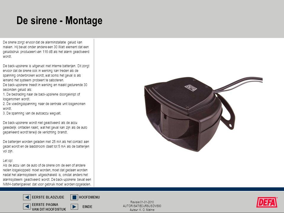 Revisie 01-01-2010 AUTORISATIECURSUS DVS90 Auteur: K. O. Malme De sirene zorgt ervoor dat de alarminstallatie geluid kan maken. Hij bevat onder andere