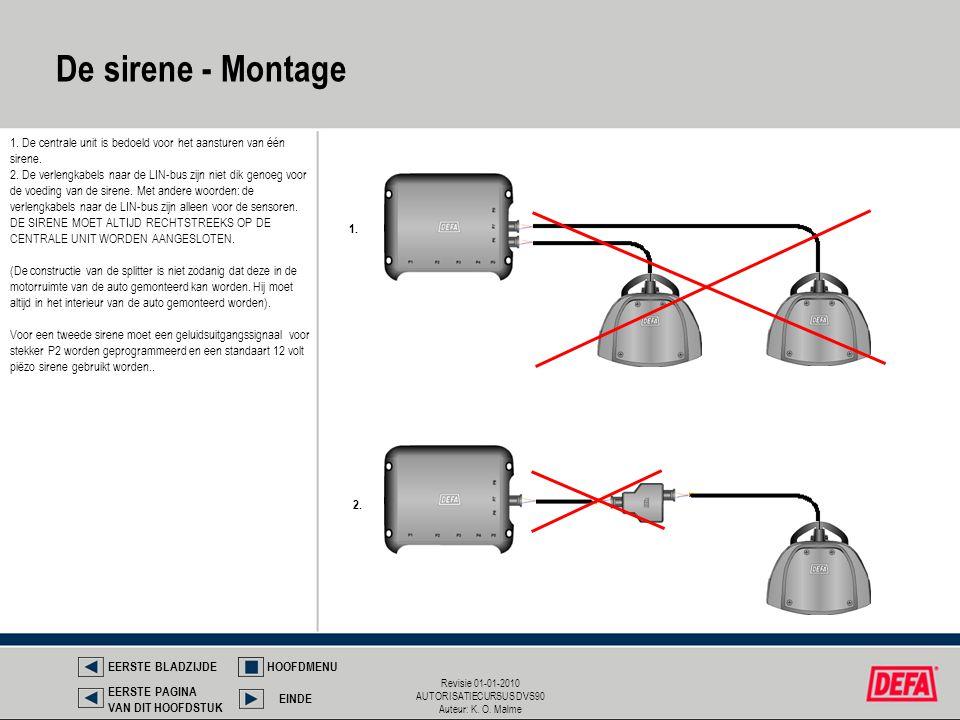 Revisie 01-01-2010 AUTORISATIECURSUS DVS90 Auteur: K. O. Malme 1. De centrale unit is bedoeld voor het aansturen van één sirene. 2. De verlengkabels n