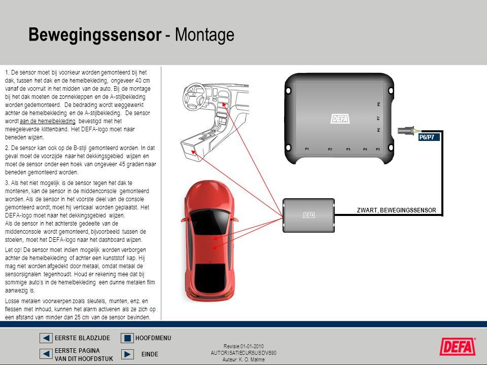 Revisie 01-01-2010 AUTORISATIECURSUS DVS90 Auteur: K. O. Malme P6/P7 ZWART, BEWEGINGSSENSOR 1. De sensor moet bij voorkeur worden gemonteerd bij het d