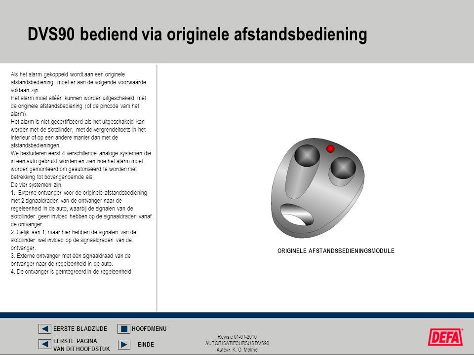 Revisie 01-01-2010 AUTORISATIECURSUS DVS90 Auteur: K. O. Malme DVS90 bediend via originele afstandsbediening Als het alarm gekoppeld wordt aan een ori