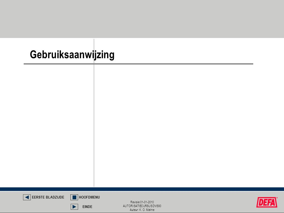 Revisie 01-01-2010 AUTORISATIECURSUS DVS90 Auteur: K. O. Malme Gebruiksaanwijzing EERSTE BLADZIJDEHOOFDMENU EINDE