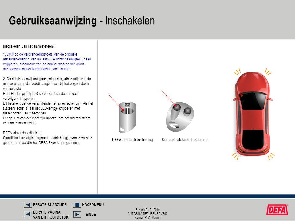 Revisie 01-01-2010 AUTORISATIECURSUS DVS90 Auteur: K. O. Malme Gebruiksaanwijzing - Inschakelen Inschakelen van het alarmsysteem: DEFA-afstandsbedieni