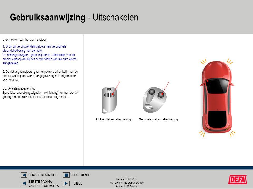 Revisie 01-01-2010 AUTORISATIECURSUS DVS90 Auteur: K. O. Malme Gebruiksaanwijzing - Uitschakelen Uitschakelen van het alarmsysteem: DEFA-afstandsbedie