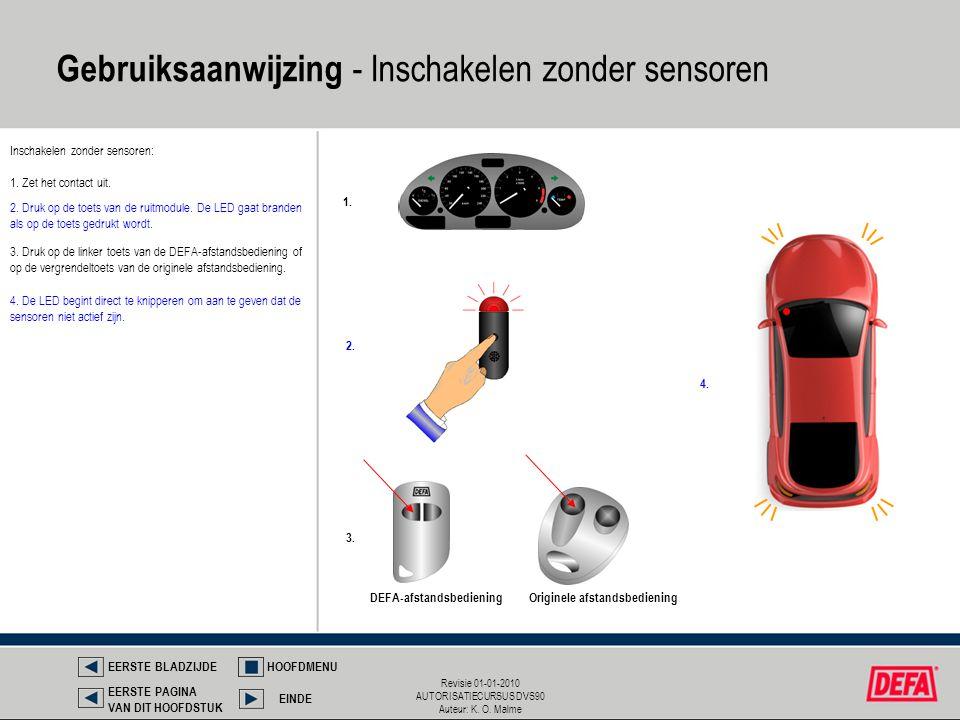 Revisie 01-01-2010 AUTORISATIECURSUS DVS90 Auteur: K. O. Malme Gebruiksaanwijzing - Inschakelen zonder sensoren Inschakelen zonder sensoren: 1. Zet he