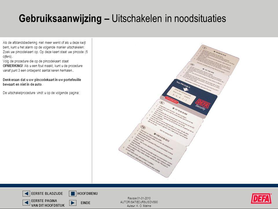 Revisie 01-01-2010 AUTORISATIECURSUS DVS90 Auteur: K. O. Malme Gebruiksaanwijzing – Uitschakelen in noodsituaties EERSTE BLADZIJDEHOOFDMENU EINDE EERS