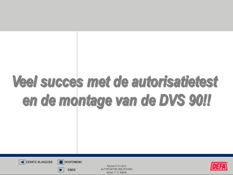 Revisie 01-01-2010 AUTORISATIECURSUS DVS90 Auteur: K. O. Malme EERSTE BLADZIJDEHOOFDMENU EINDE