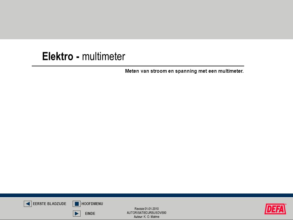 Revisie 01-01-2010 AUTORISATIECURSUS DVS90 Auteur: K. O. Malme Revisie 01-01-2010 AUTORISATIECURSUS DVS90 Auteur: K. O. Malme Elektro - multimeter EER