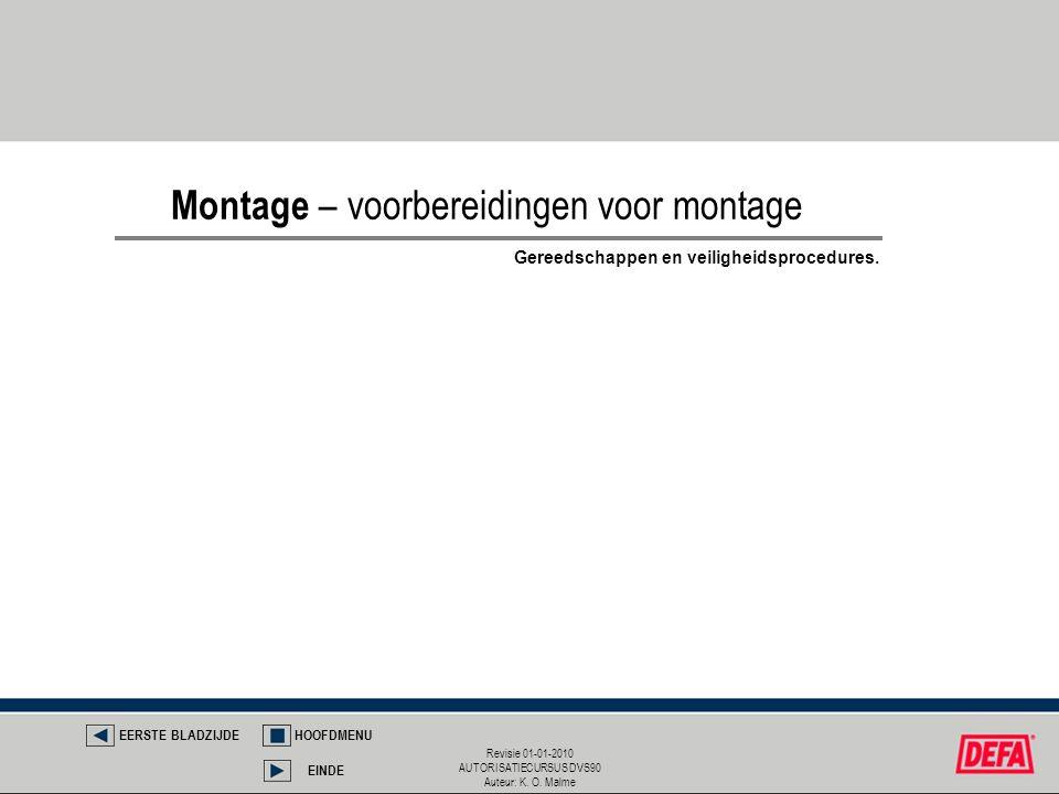 Revisie 01-01-2010 AUTORISATIECURSUS DVS90 Auteur: K. O. Malme Montage – voorbereidingen voor montage EERSTE BLADZIJDEHOOFDMENU EINDE Gereedschappen e