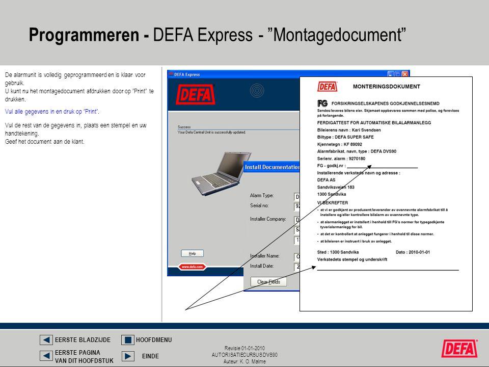 Revisie 01-01-2010 AUTORISATIECURSUS DVS90 Auteur: K. O. Malme De alarmunit is volledig geprogrammeerd en is klaar voor gebruik. U kunt nu het montage