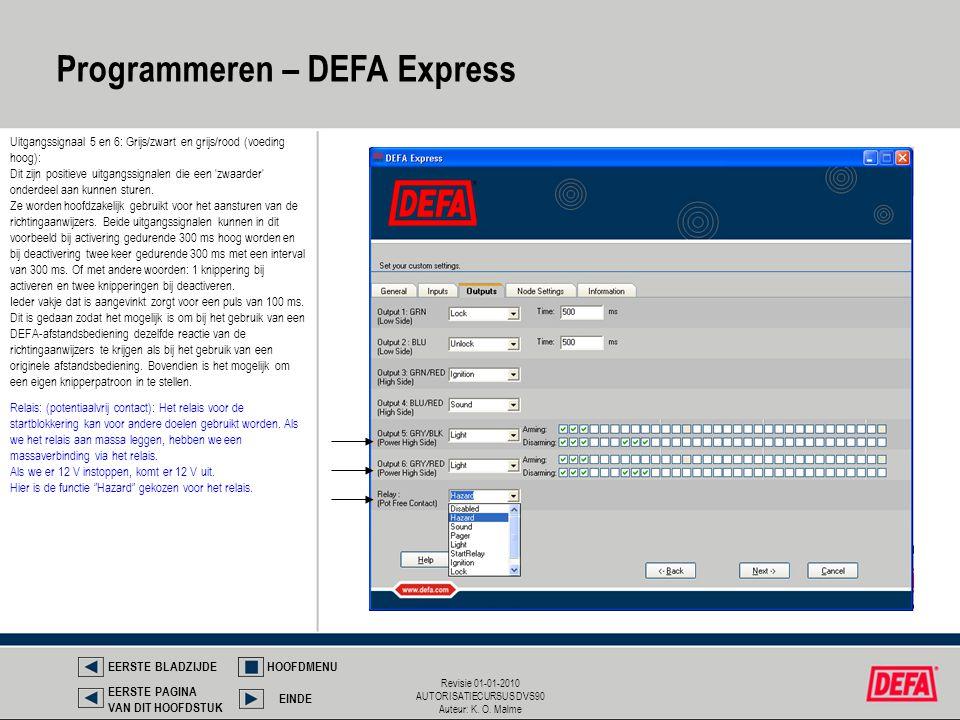 Revisie 01-01-2010 AUTORISATIECURSUS DVS90 Auteur: K. O. Malme Programmeren – DEFA Express Uitgangssignaal 5 en 6: Grijs/zwart en grijs/rood (voeding