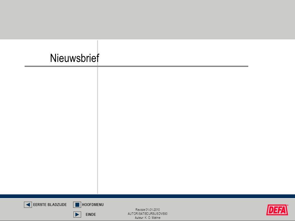 Revisie 01-01-2010 AUTORISATIECURSUS DVS90 Auteur: K. O. Malme Nieuwsbrief EERSTE BLADZIJDEHOOFDMENU EINDE