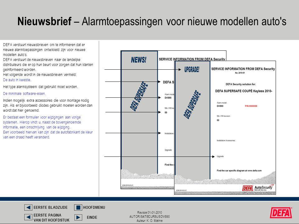 Revisie 01-01-2010 AUTORISATIECURSUS DVS90 Auteur: K. O. Malme Nieuwsbrief – Alarmtoepassingen voor nieuwe modellen auto's DEFA verstuurt nieuwsbrieve