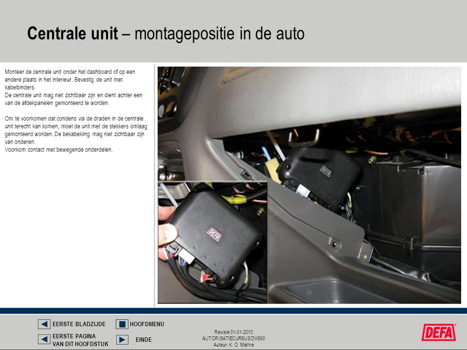 Revisie 01-01-2010 AUTORISATIECURSUS DVS90 Auteur: K. O. Malme Centrale unit – montagepositie in de auto EERSTE BLADZIJDEHOOFDMENU EINDE EERSTE PAGINA
