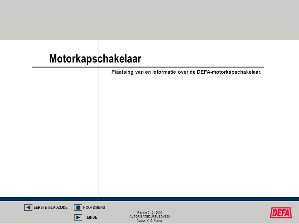 Revisie 01-01-2010 AUTORISATIECURSUS DVS90 Auteur: K. O. Malme Motorkapschakelaar EERSTE BLADZIJDEHOOFDMENU EINDE Plaatsing van en informatie over de
