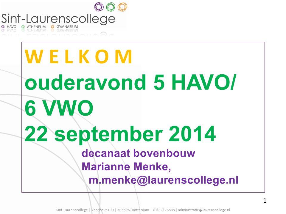 W E L K O M ouderavond 5 HAVO/ 6 VWO 22 september 2014 decanaat bovenbouw Marianne Menke, m.menke@laurenscollege.nl Sint-Laurenscollege | Voorhout 100
