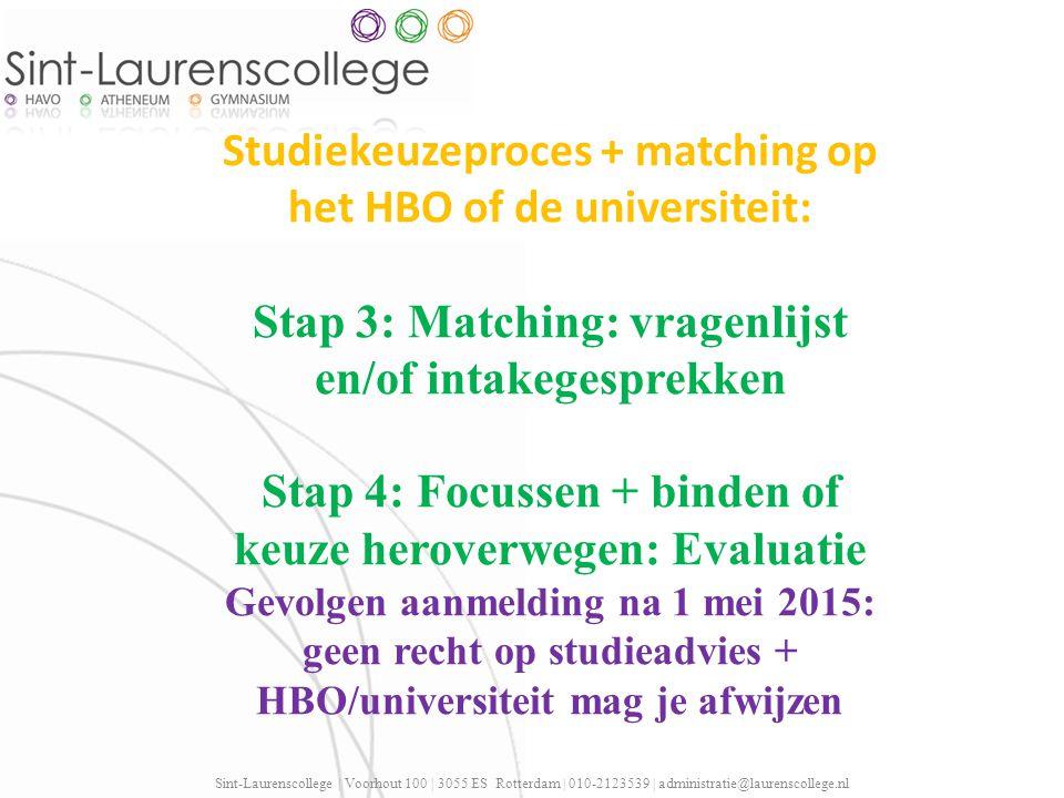 Sint-Laurenscollege | Voorhout 100 | 3055 ES Rotterdam | 010-2123539 | administratie@laurenscollege.nl Studiekeuzeproces + matching op het HBO of de u