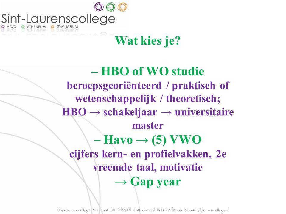 Sint-Laurenscollege | Voorhout 100 | 3055 ES Rotterdam | 010-2123539 | administratie@laurenscollege.nl Wat kies je? – HBO of WO studie beroepsgeoriënt