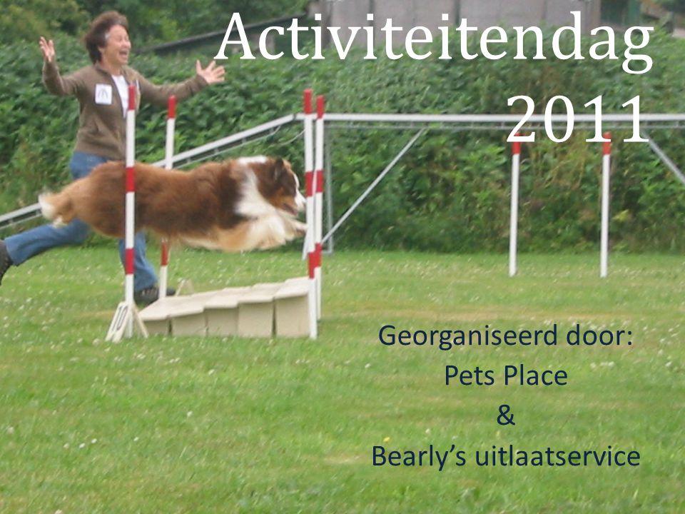 Activiteitendag 2011 Georganiseerd door: Pets Place & Bearly's uitlaatservice