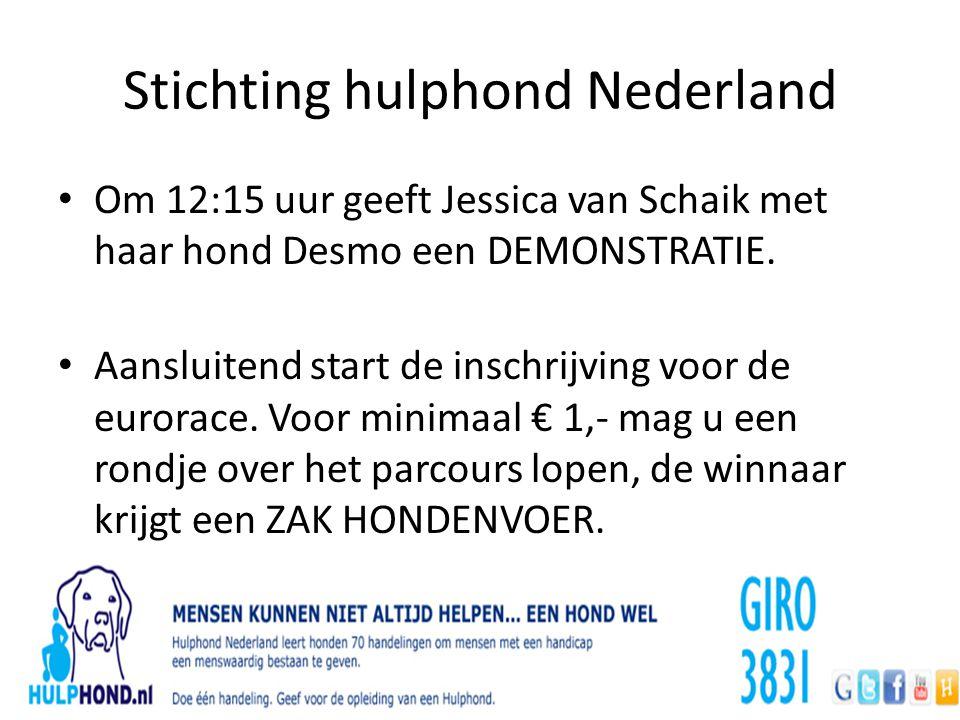 Stichting hulphond Nederland Om 12:15 uur geeft Jessica van Schaik met haar hond Desmo een DEMONSTRATIE. Aansluitend start de inschrijving voor de eur