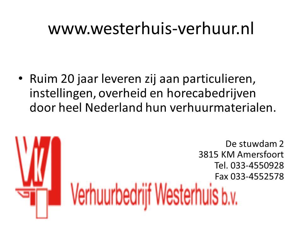 www.westerhuis-verhuur.nl Ruim 20 jaar leveren zij aan particulieren, instellingen, overheid en horecabedrijven door heel Nederland hun verhuurmaterialen.