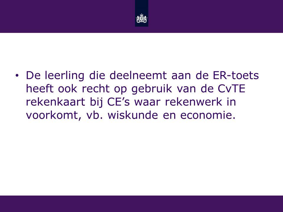 De leerling die deelneemt aan de ER-toets heeft ook recht op gebruik van de CvTE rekenkaart bij CE's waar rekenwerk in voorkomt, vb.