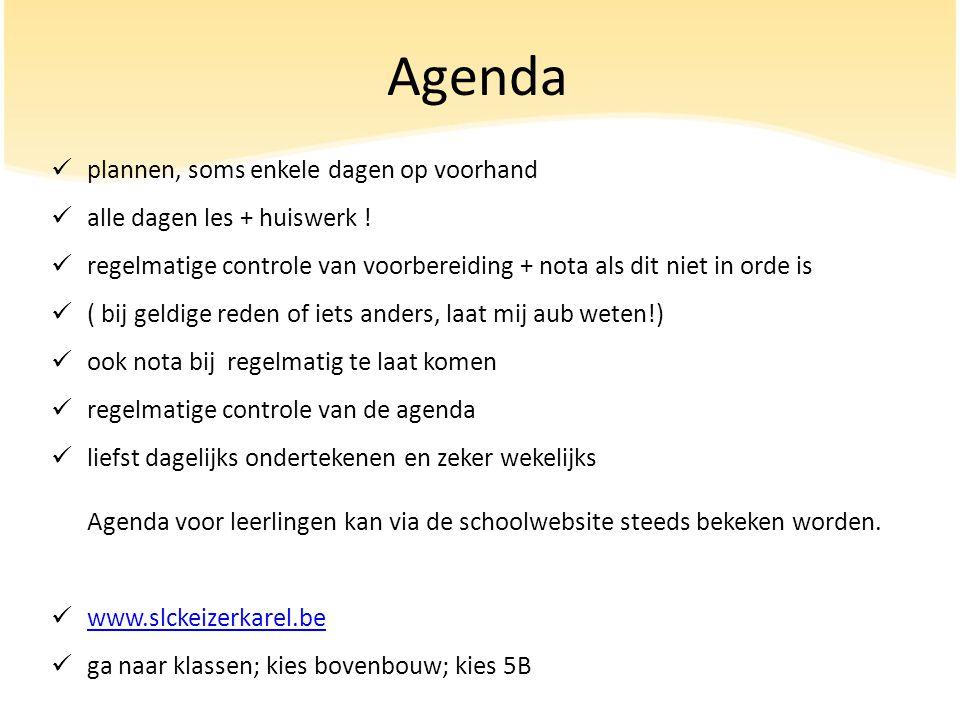 Agenda plannen, soms enkele dagen op voorhand alle dagen les + huiswerk .