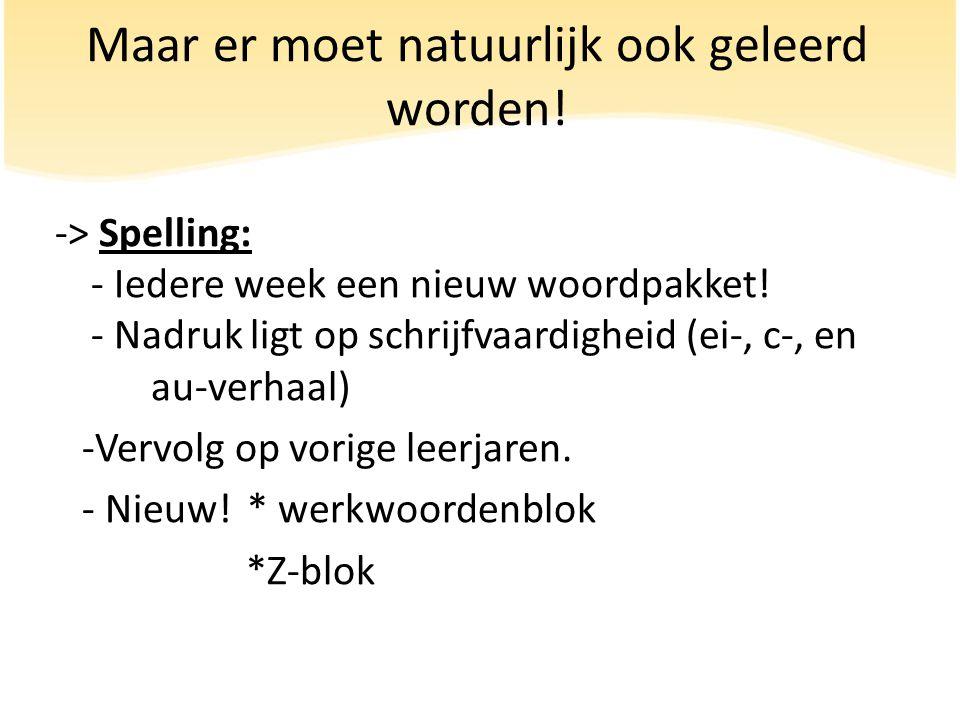 Maar er moet natuurlijk ook geleerd worden.-> Spelling: - Iedere week een nieuw woordpakket.