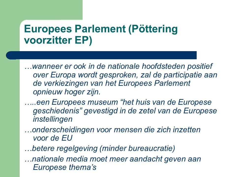 Europees Parlement (Pöttering voorzitter EP) …wanneer er ook in de nationale hoofdsteden positief over Europa wordt gesproken, zal de participatie aan de verkiezingen van het Europees Parlement opnieuw hoger zijn.