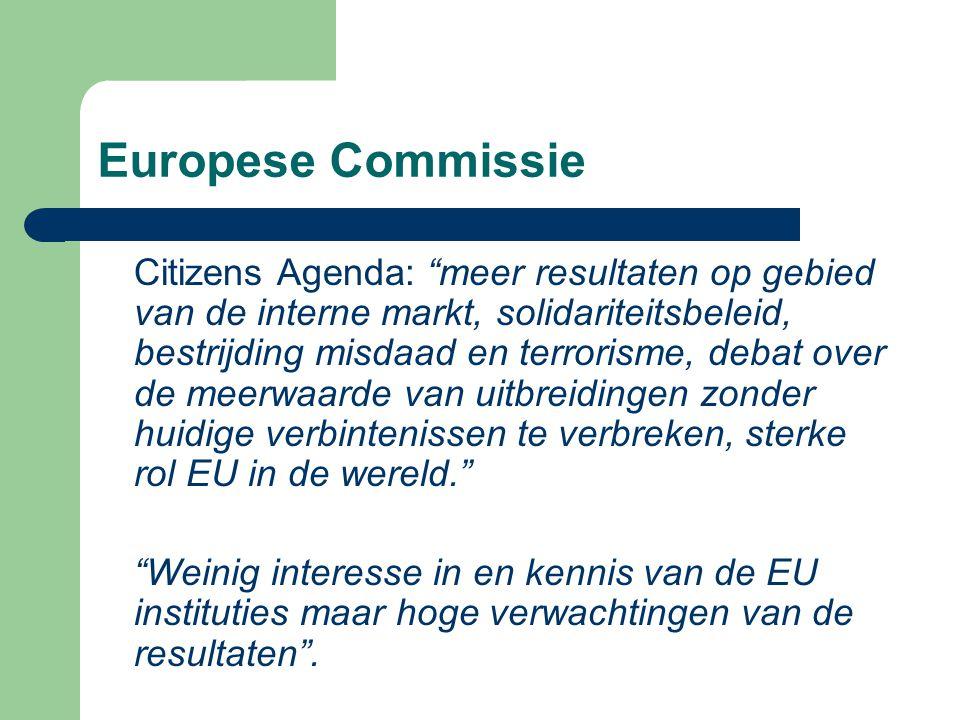 Europese Commissie Citizens Agenda: meer resultaten op gebied van de interne markt, solidariteitsbeleid, bestrijding misdaad en terrorisme, debat over de meerwaarde van uitbreidingen zonder huidige verbintenissen te verbreken, sterke rol EU in de wereld. Weinig interesse in en kennis van de EU instituties maar hoge verwachtingen van de resultaten .