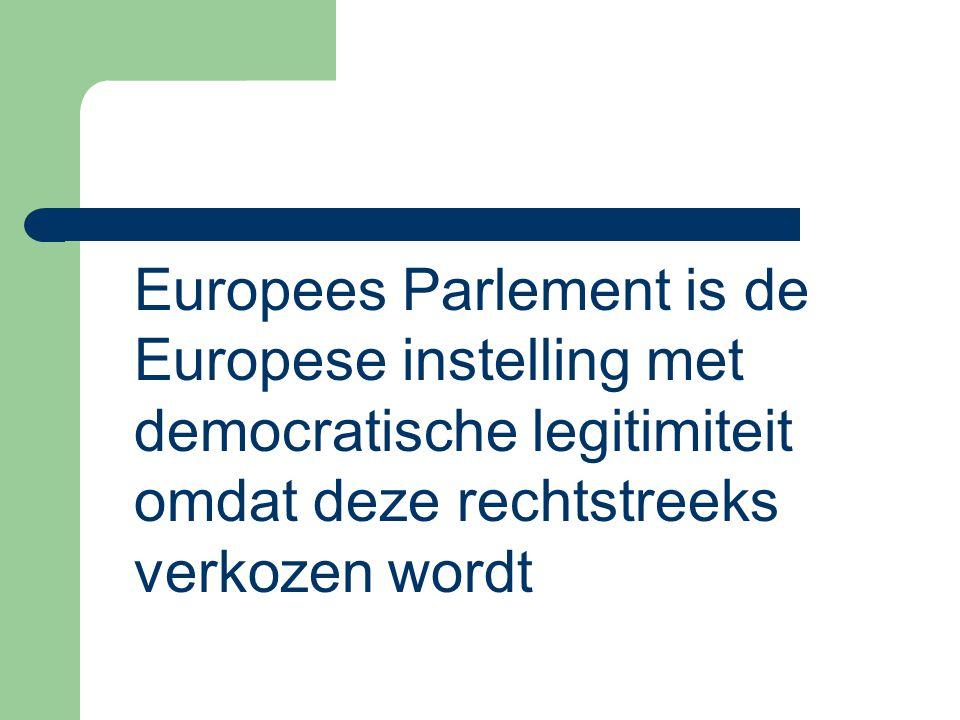 Europees Parlement is de Europese instelling met democratische legitimiteit omdat deze rechtstreeks verkozen wordt