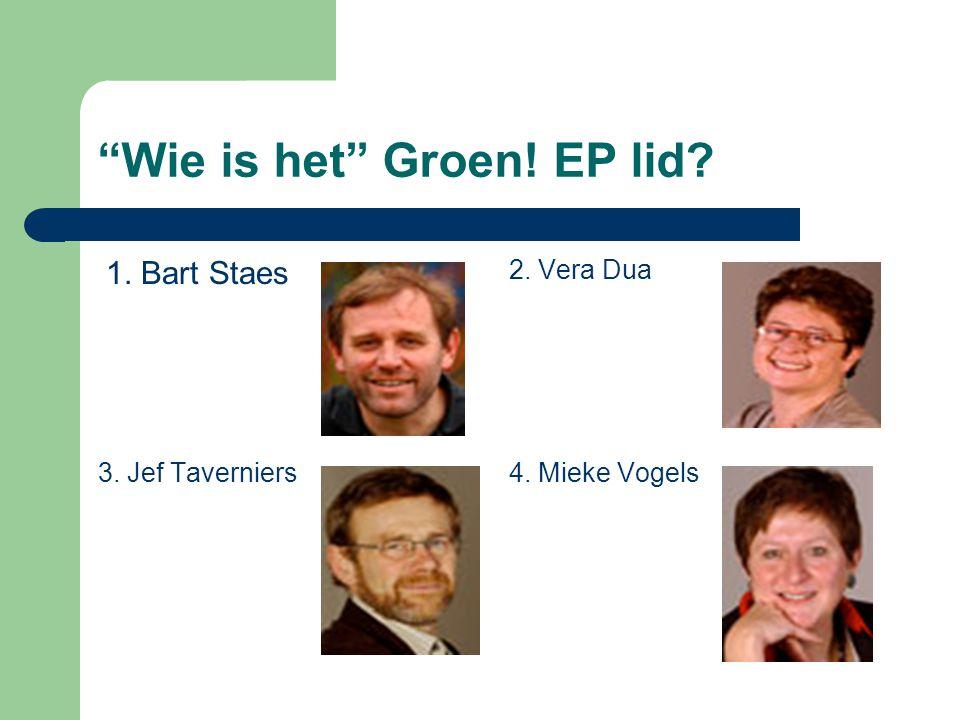 Wie is het Groen! EP lid 2. Vera Dua 3. Jef Taverniers4. Mieke Vogels 1. Bart Staes