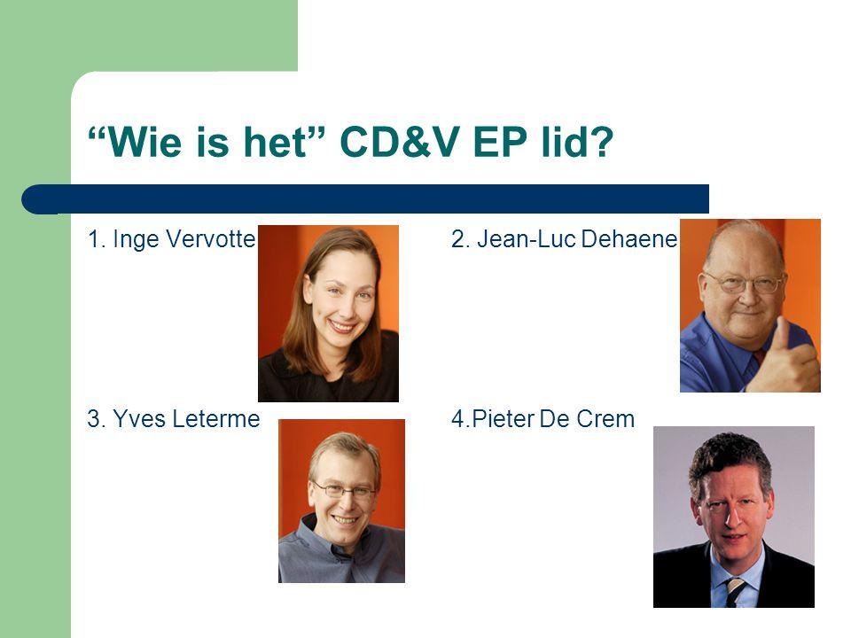 Wie is het CD&V EP lid 1. Inge Vervotte2. Jean-Luc Dehaene 3. Yves Leterme4.Pieter De Crem