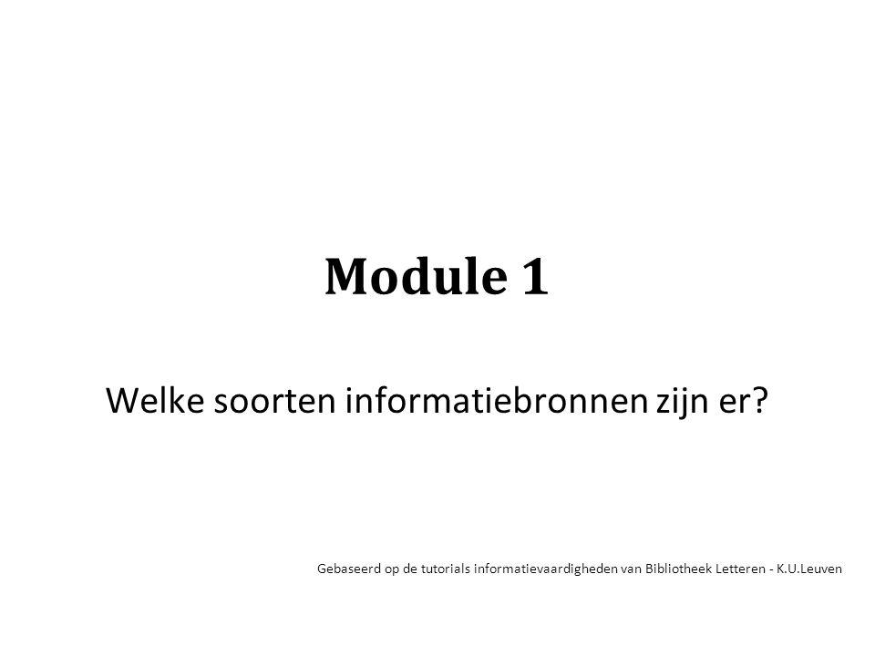Module 1 Welke soorten informatiebronnen zijn er? Gebaseerd op de tutorials informatievaardigheden van Bibliotheek Letteren - K.U.Leuven
