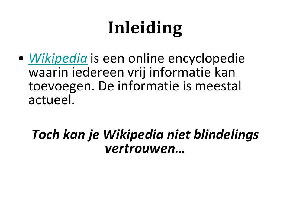 Inleiding Wikipedia is een online encyclopedie waarin iedereen vrij informatie kan toevoegen. De informatie is meestal actueel.Wikipedia Toch kan je W